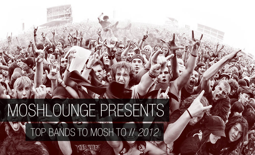 moshlounge-presents-top-bands-to-mosh-to-2012