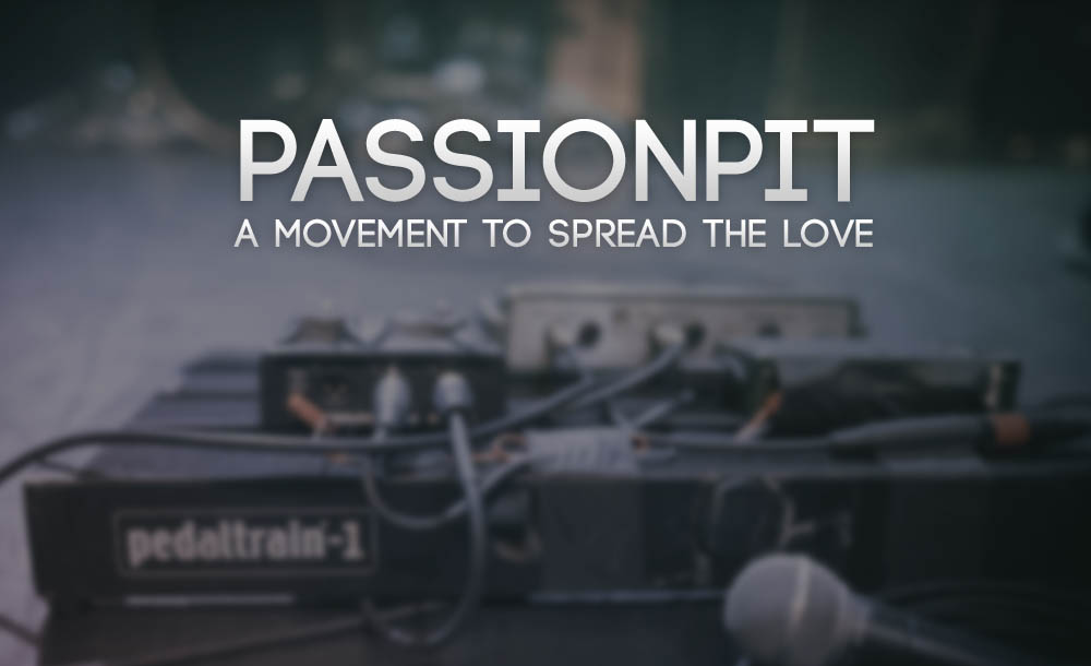 PassionPit: A Movement To Spread The Love